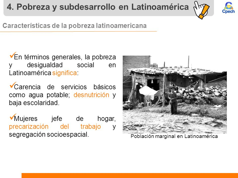 4. Pobreza y subdesarrollo en Latinoamérica Características de la pobreza latinoamericana En términos generales, la pobreza y desigualdad social en La