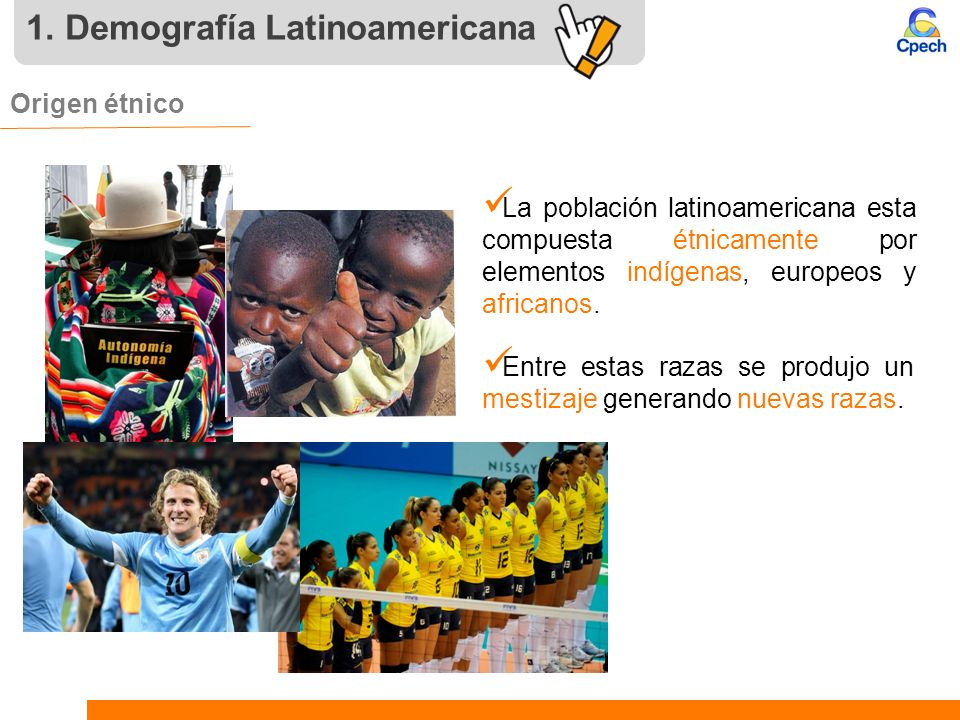 1. Demografía Latinoamericana Origen étnico La población latinoamericana esta compuesta étnicamente por elementos indígenas, europeos y africanos. Ent