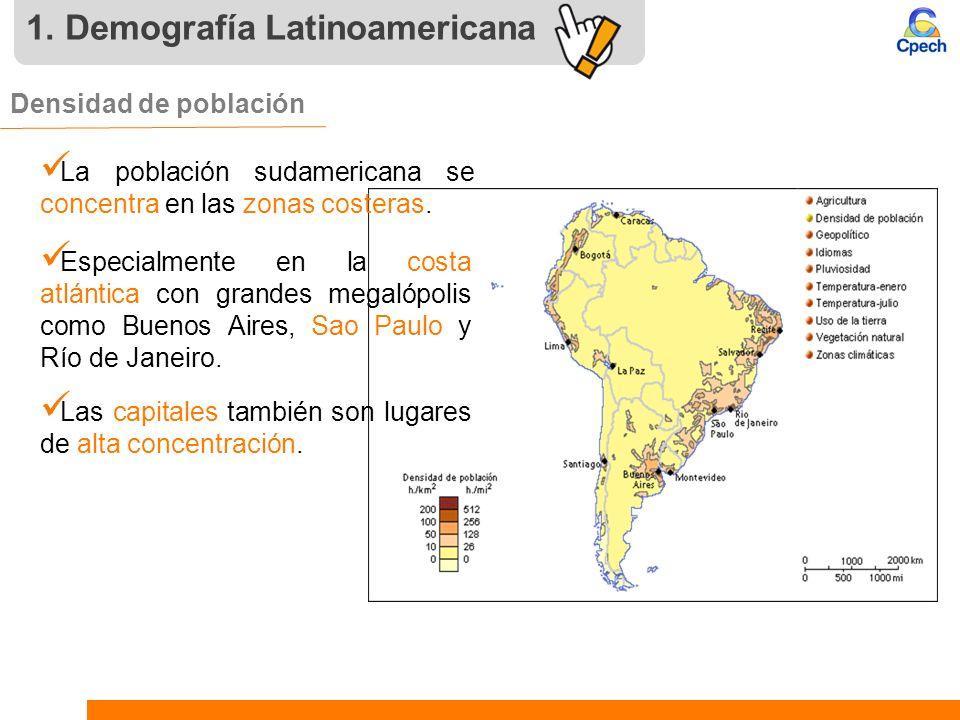 1. Demografía Latinoamericana Densidad de población La población sudamericana se concentra en las zonas costeras. Especialmente en la costa atlántica