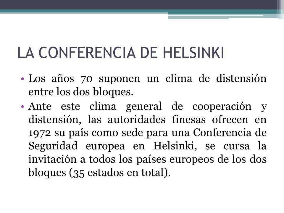 LA CONFERENCIA DE HELSINKI Los años 70 suponen un clima de distensión entre los dos bloques. Ante este clima general de cooperación y distensión, las