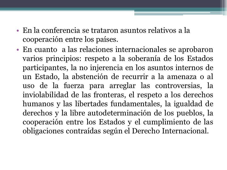 En la conferencia se trataron asuntos relativos a la cooperación entre los países. En cuanto a las relaciones internacionales se aprobaron varios prin