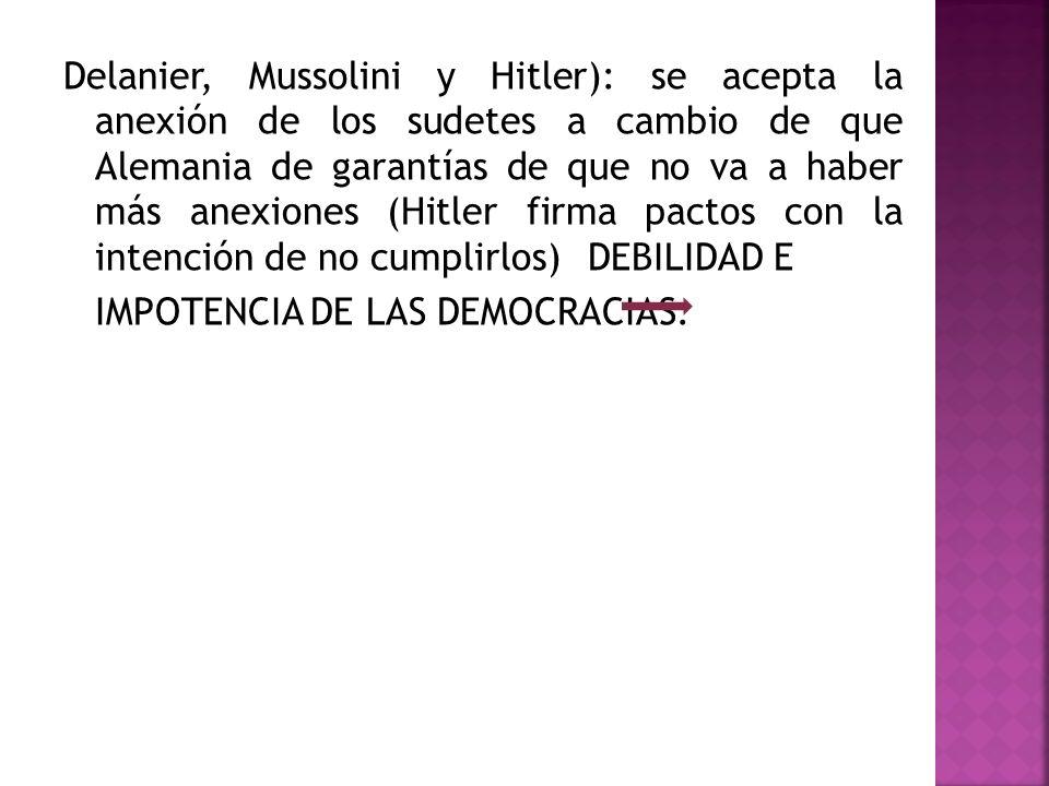 Delanier, Mussolini y Hitler): se acepta la anexión de los sudetes a cambio de que Alemania de garantías de que no va a haber más anexiones (Hitler fi