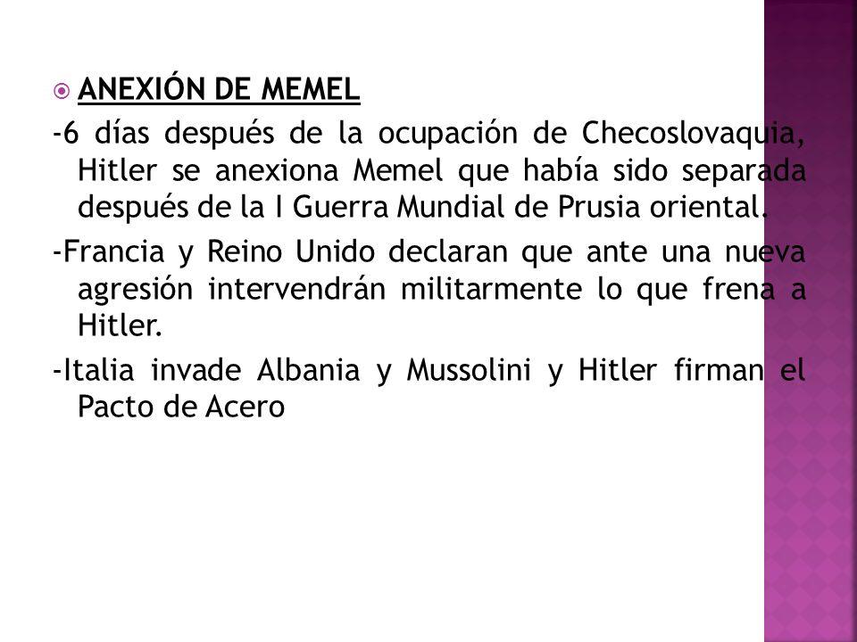 ANEXIÓN DE MEMEL -6 días después de la ocupación de Checoslovaquia, Hitler se anexiona Memel que había sido separada después de la I Guerra Mundial de