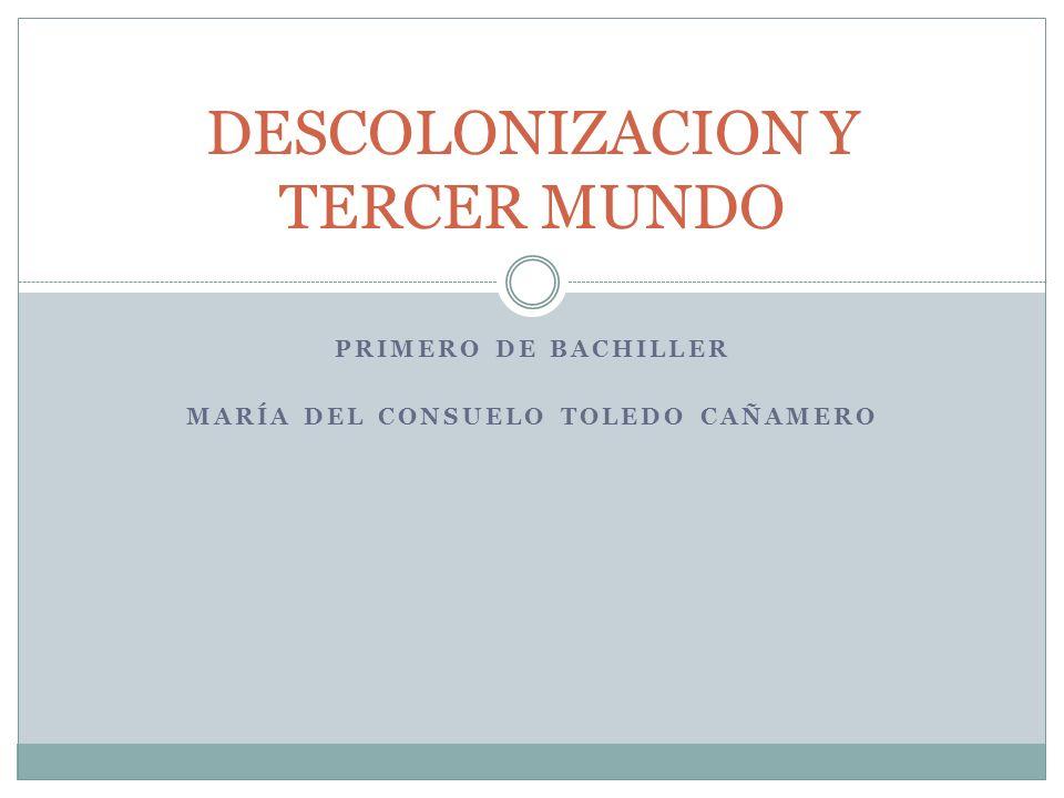 PRIMERO DE BACHILLER MARÍA DEL CONSUELO TOLEDO CAÑAMERO DESCOLONIZACION Y TERCER MUNDO