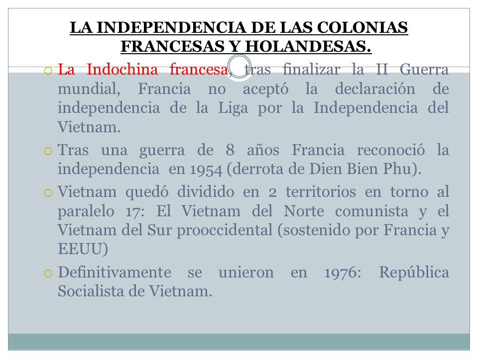 LA INDEPENDENCIA DE LAS COLONIAS FRANCESAS Y HOLANDESAS. La Indochina francesa, tras finalizar la II Guerra mundial, Francia no aceptó la declaración