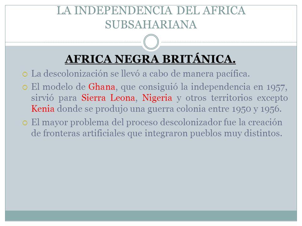 LA INDEPENDENCIA DEL AFRICA SUBSAHARIANA AFRICA NEGRA BRITÁNICA. La descolonización se llevó a cabo de manera pacífica. El modelo de Ghana, que consig