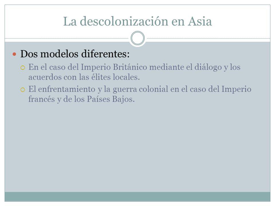 La descolonización en Asia Dos modelos diferentes: En el caso del Imperio Británico mediante el diálogo y los acuerdos con las élites locales. El enfr