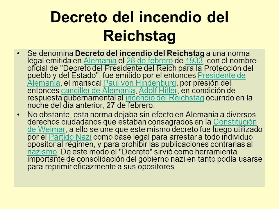 Decreto del incendio del Reichstag Se denomina Decreto del incendio del Reichstag a una norma legal emitida en Alemania el 28 de febrero de 1933, con