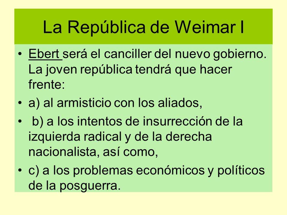 La República de Weimar I Ebert será el canciller del nuevo gobierno. La joven república tendrá que hacer frente: a) al armisticio con los aliados, b)