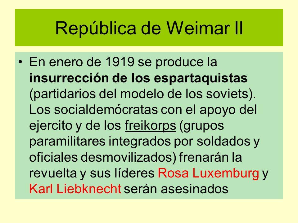 República de Weimar II En enero de 1919 se produce la insurrección de los espartaquistas (partidarios del modelo de los soviets). Los socialdemócratas