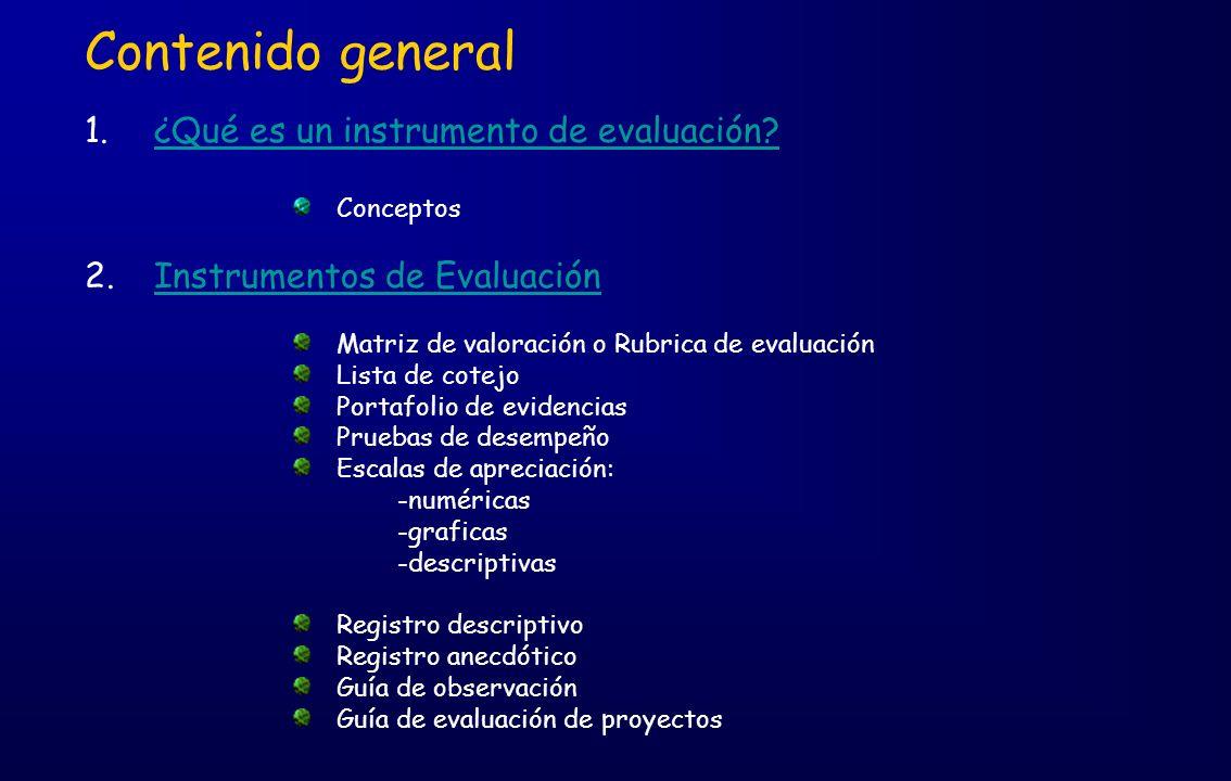 Contenido general 1.¿Qué es un instrumento de evaluación?¿Qué es un instrumento de evaluación? Conceptos 2.Instrumentos de EvaluaciónInstrumentos de E
