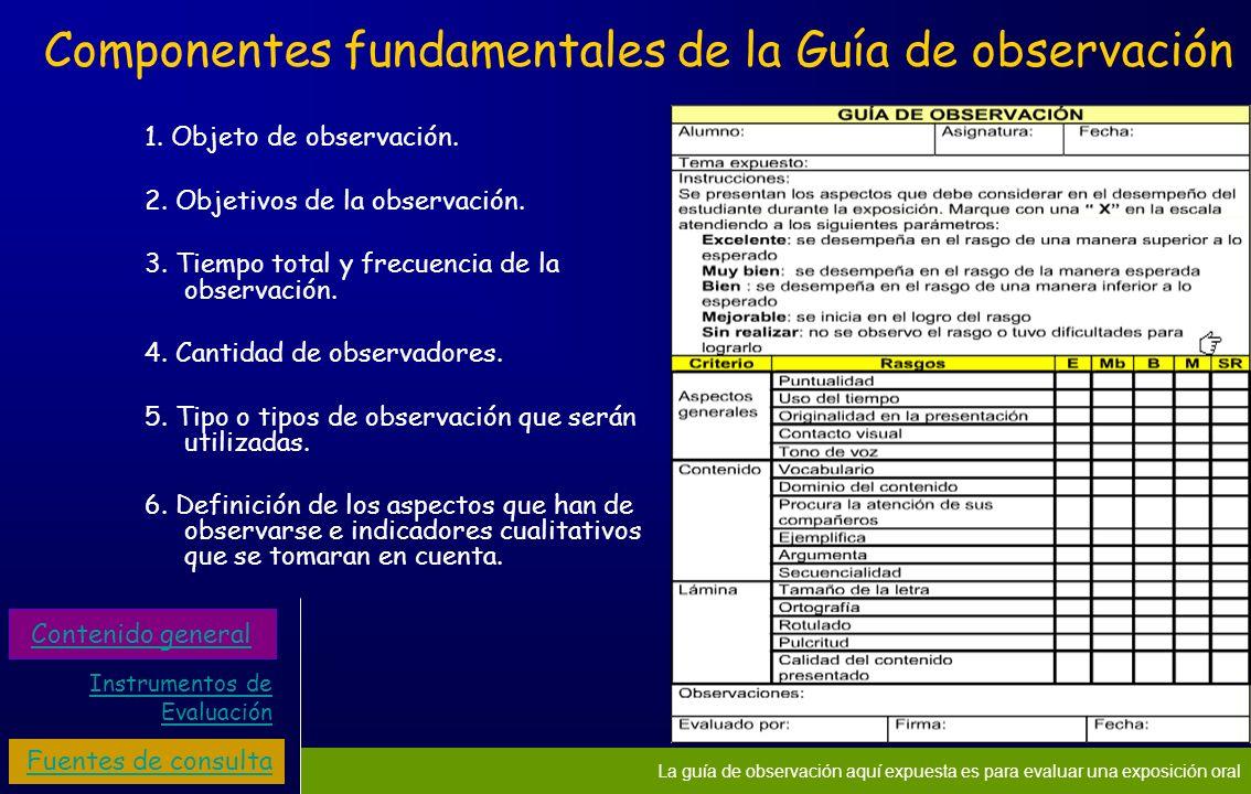 La guía de observación aquí expuesta es para evaluar una exposición oral Componentes fundamentales de la Guía de observación 1. Objeto de observación.