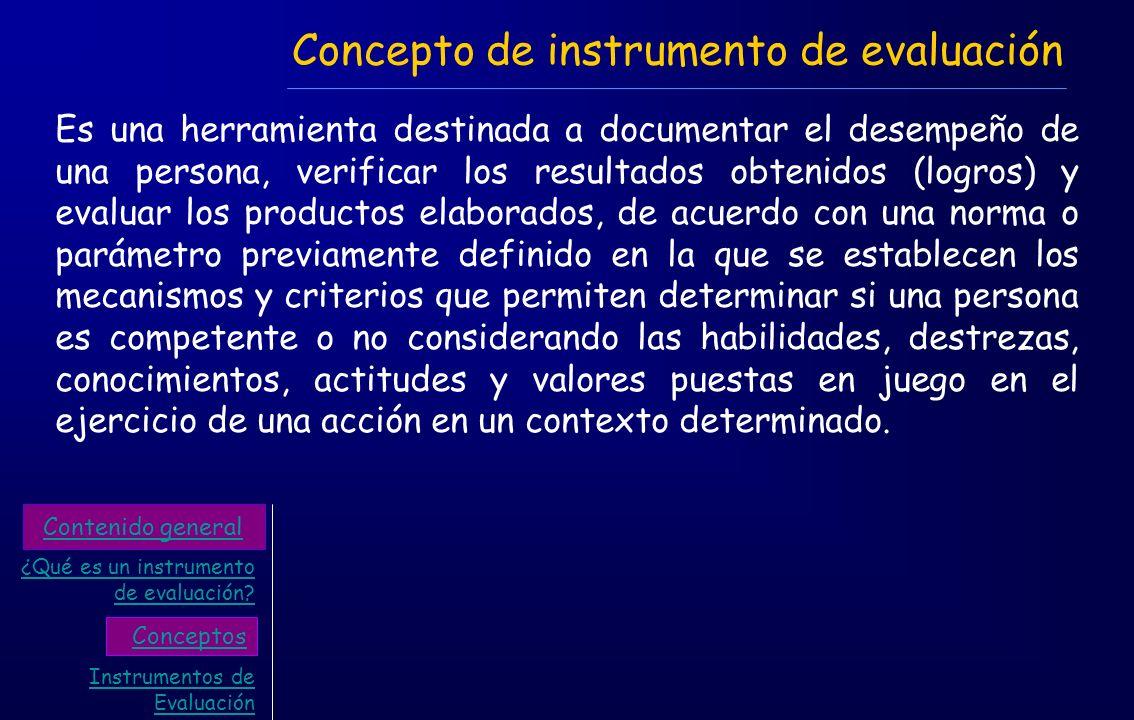 Concepto de instrumento de evaluación Es una herramienta destinada a documentar el desempeño de una persona, verificar los resultados obtenidos (logro