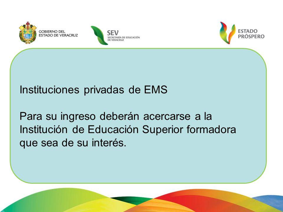 Instituciones privadas de EMS Para su ingreso deberán acercarse a la Institución de Educación Superior formadora que sea de su interés.