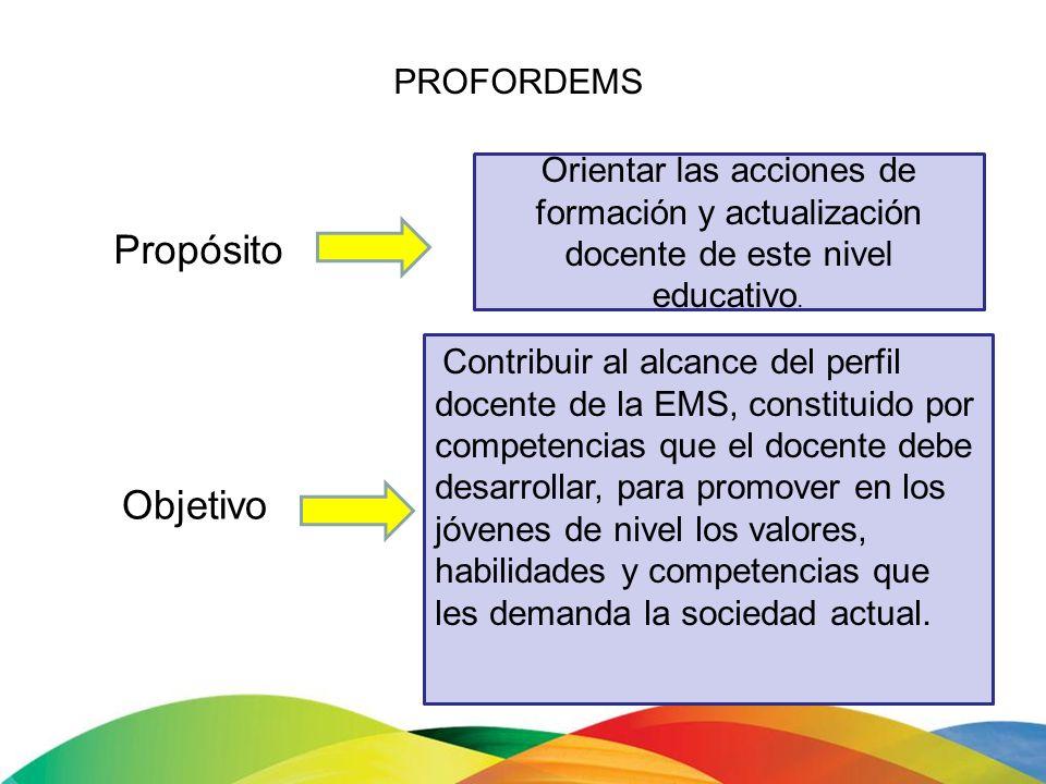 Propósito Contribuir al alcance del perfil docente de la EMS, constituido por competencias que el docente debe desarrollar, para promover en los jóven