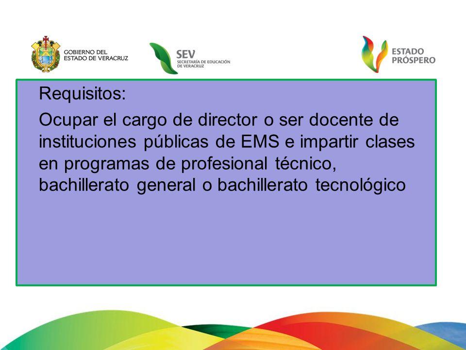 Requisitos: Ocupar el cargo de director o ser docente de instituciones públicas de EMS e impartir clases en programas de profesional técnico, bachille