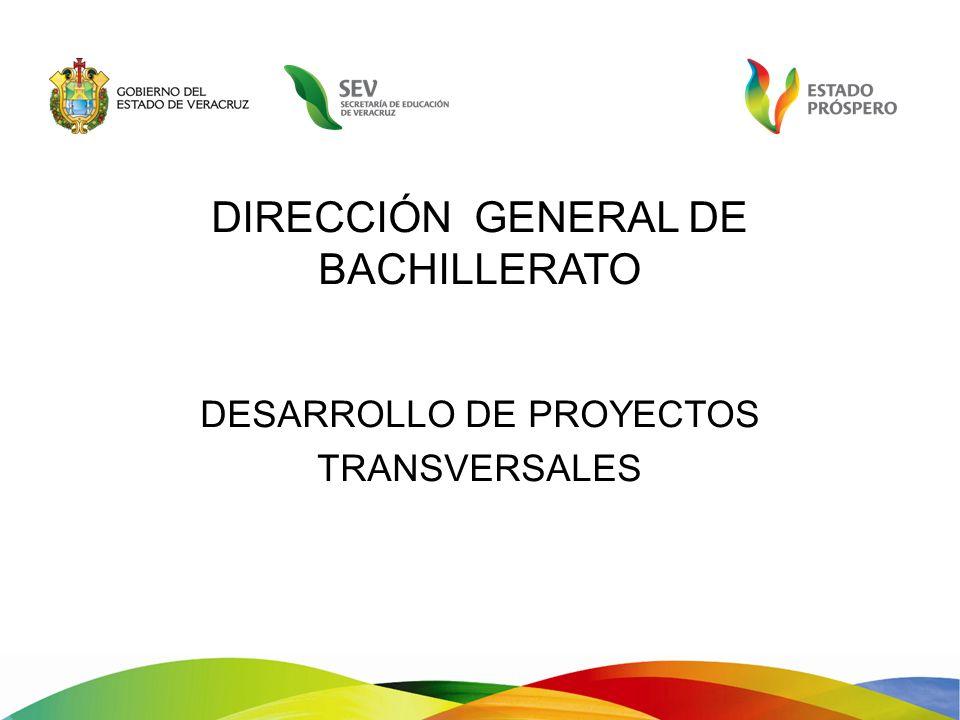 DIRECCIÓN GENERAL DE BACHILLERATO DESARROLLO DE PROYECTOS TRANSVERSALES