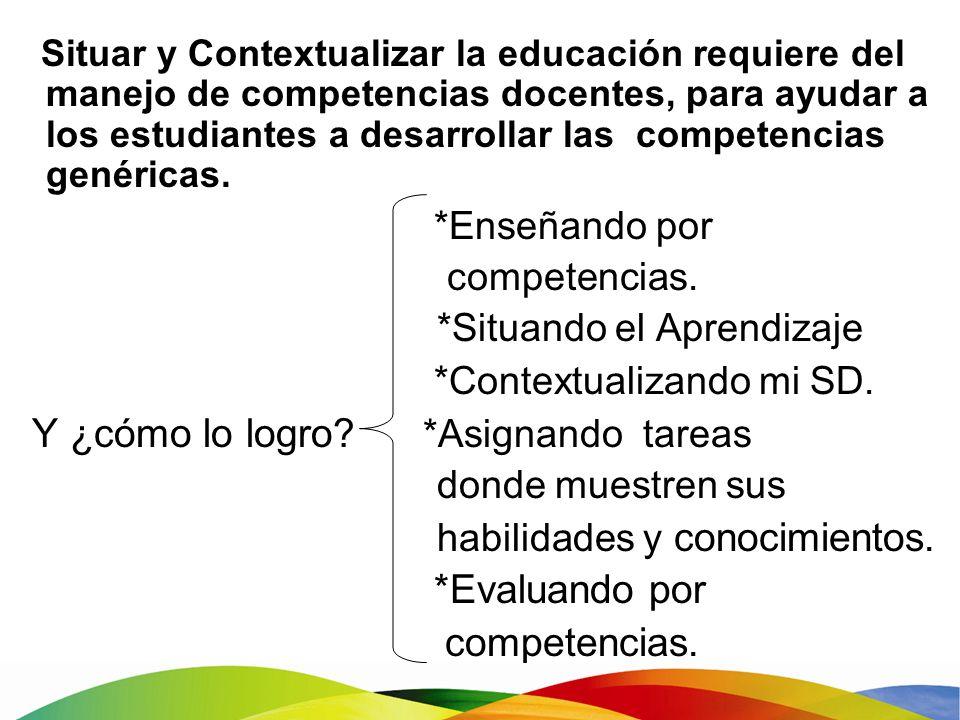 Situar y Contextualizar la educación requiere del manejo de competencias docentes, para ayudar a los estudiantes a desarrollar las competencias genéri