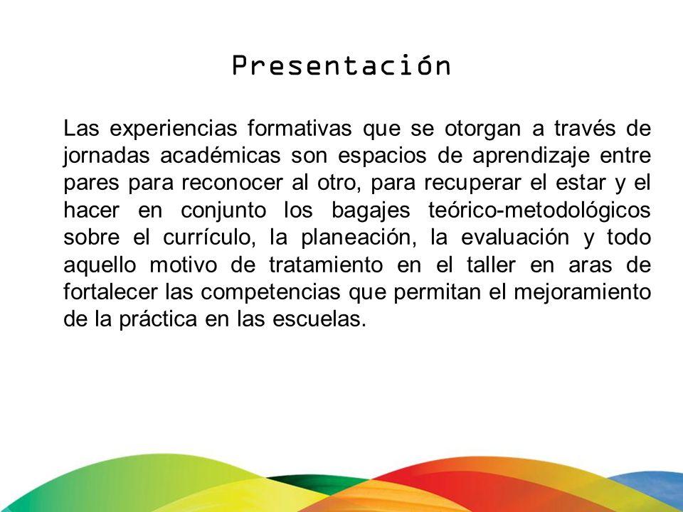 Presentación Las experiencias formativas que se otorgan a través de jornadas académicas son espacios de aprendizaje entre pares para reconocer al otro