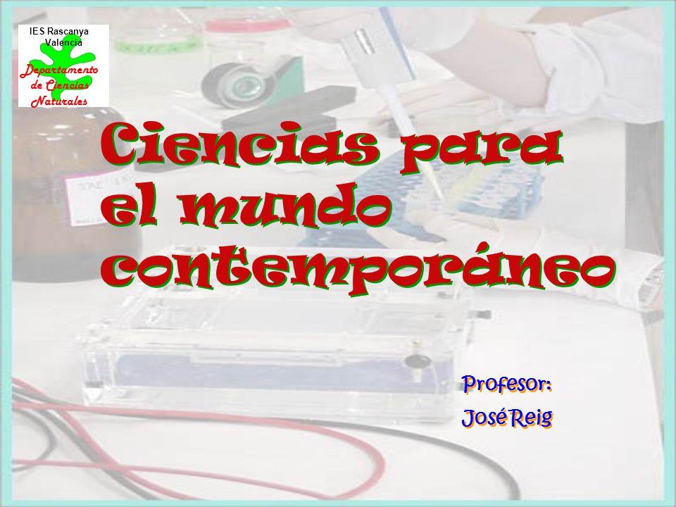 Ciencias para el mundo contemporáneo IES Rascanya Valencia Departamento de Ciencias Naturales Profesor: José Reig Profesor: José Reig