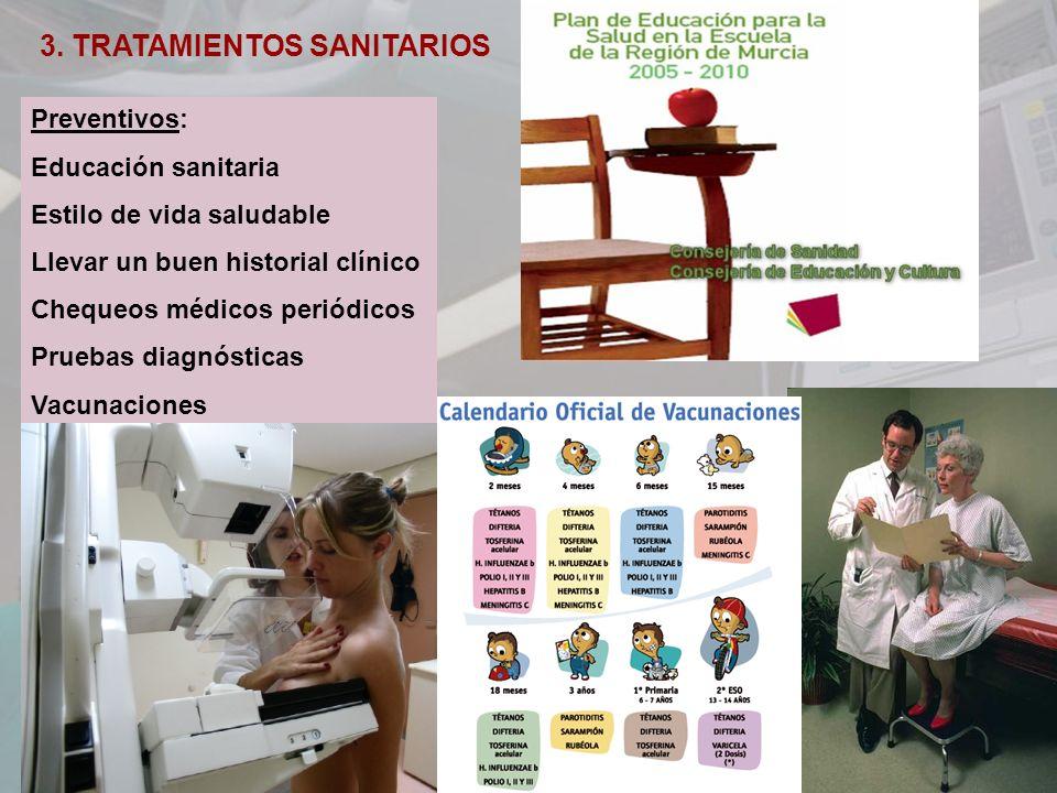 3. TRATAMIENTOS SANITARIOS Preventivos: Educación sanitaria Estilo de vida saludable Llevar un buen historial clínico Chequeos médicos periódicos Prue