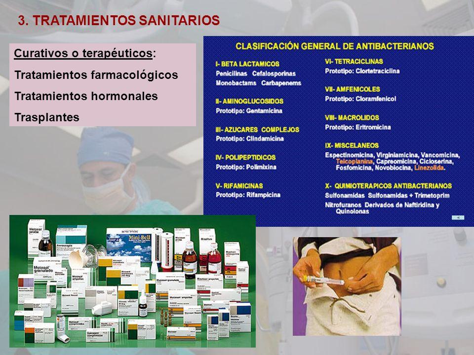 3. TRATAMIENTOS SANITARIOS Curativos o terapéuticos: Tratamientos farmacológicos Tratamientos hormonales Trasplantes