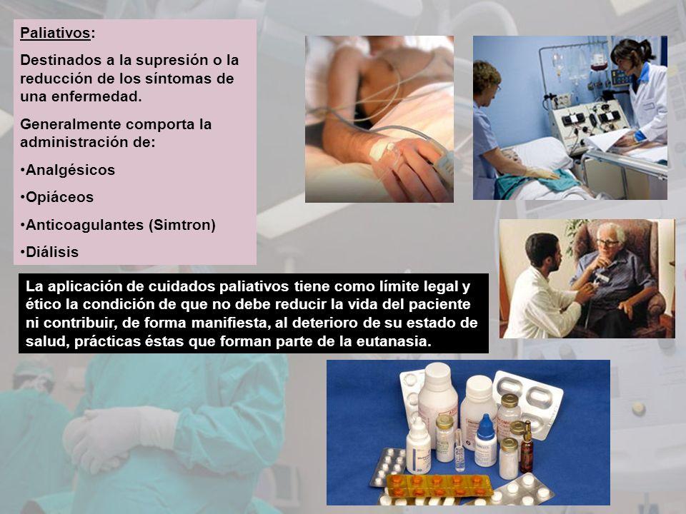 Paliativos: Destinados a la supresión o la reducción de los síntomas de una enfermedad. Generalmente comporta la administración de: Analgésicos Opiáce