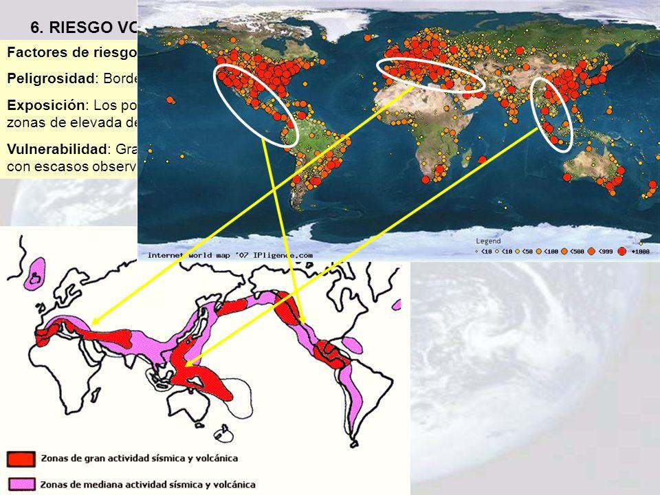 6. RIESGO VOLCÁNICO Factores de riesgo: Peligrosidad: Bordes destructivos de placas Exposición: Los potenciales volcanes se hallan en zonas de elevada