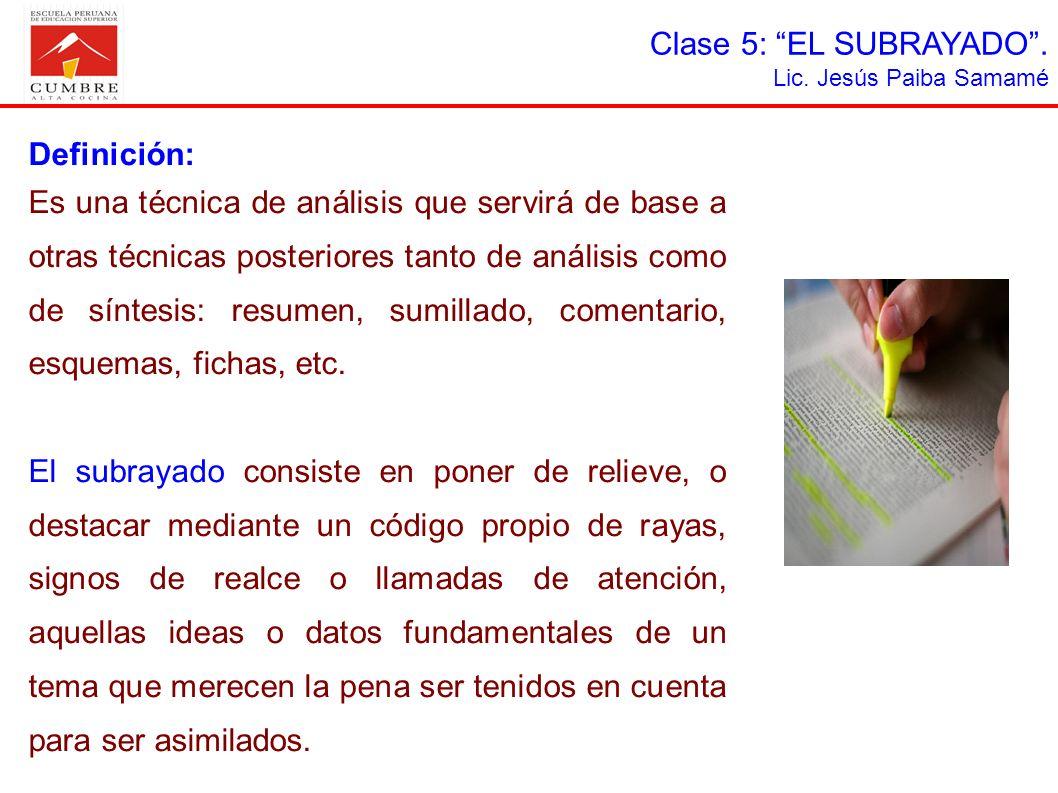 Clase 5: EL SUBRAYADO. Lic. Jesús Paiba Samamé Definición: Es una técnica de análisis que servirá de base a otras técnicas posteriores tanto de anális