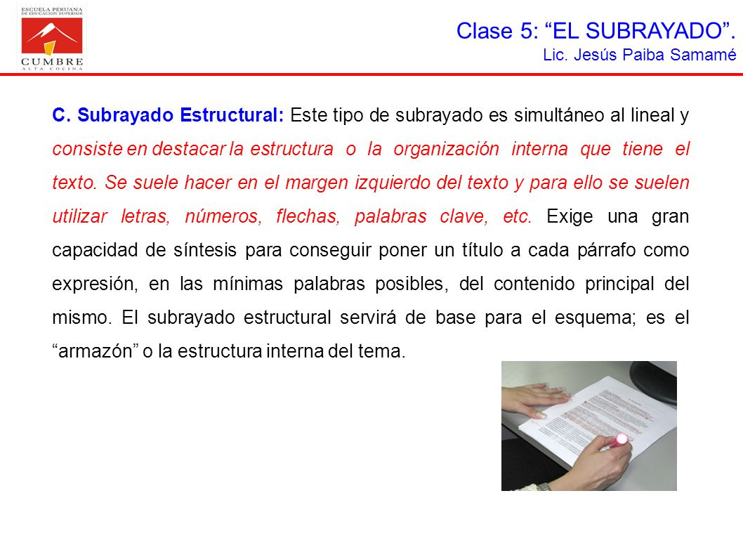 Clase 5: EL SUBRAYADO. Lic. Jesús Paiba Samamé C. Subrayado Estructural: Este tipo de subrayado es simultáneo al lineal y consiste en destacar laestru