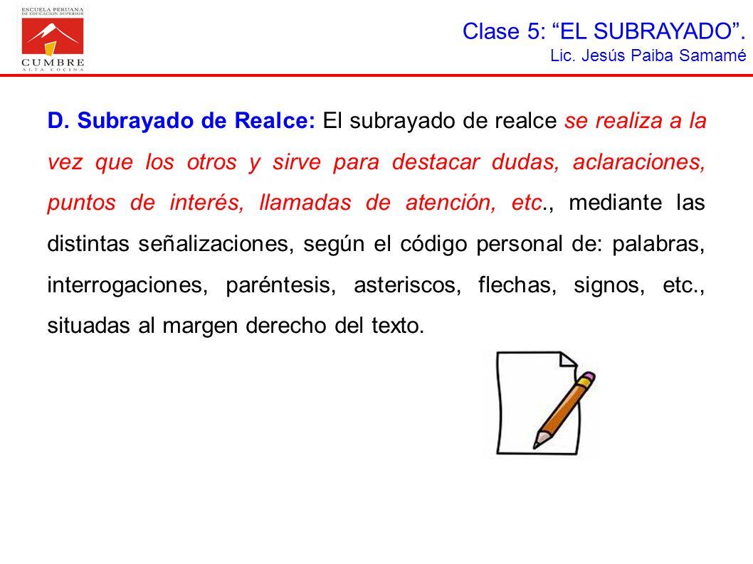 Clase 5: EL SUBRAYADO. Lic. Jesús Paiba Samamé D. Subrayado de Realce: El subrayado de realce se realiza a la vez que los otros y sirve para destacar