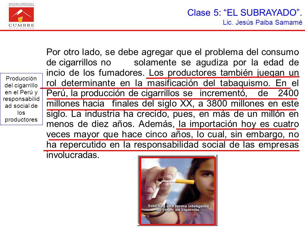 Clase 5: EL SUBRAYADO. Lic. Jesús Paiba Samamé Por otro lado, se debe agregar que el problema del consumo de cigarrillos no solamente se agudiza por l