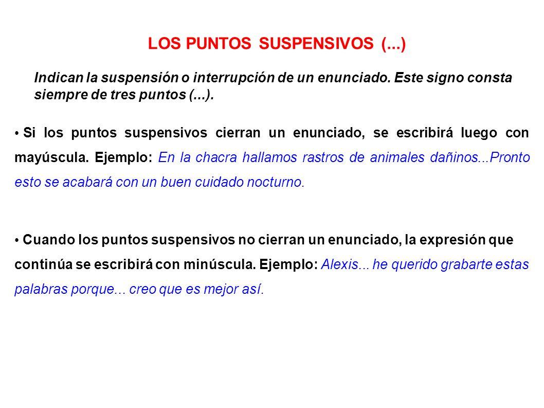 LOS PUNTOS SUSPENSIVOS (...) Indican la suspensión o interrupción de un enunciado. Este signo consta siempre de tres puntos (...). Si los puntos suspe