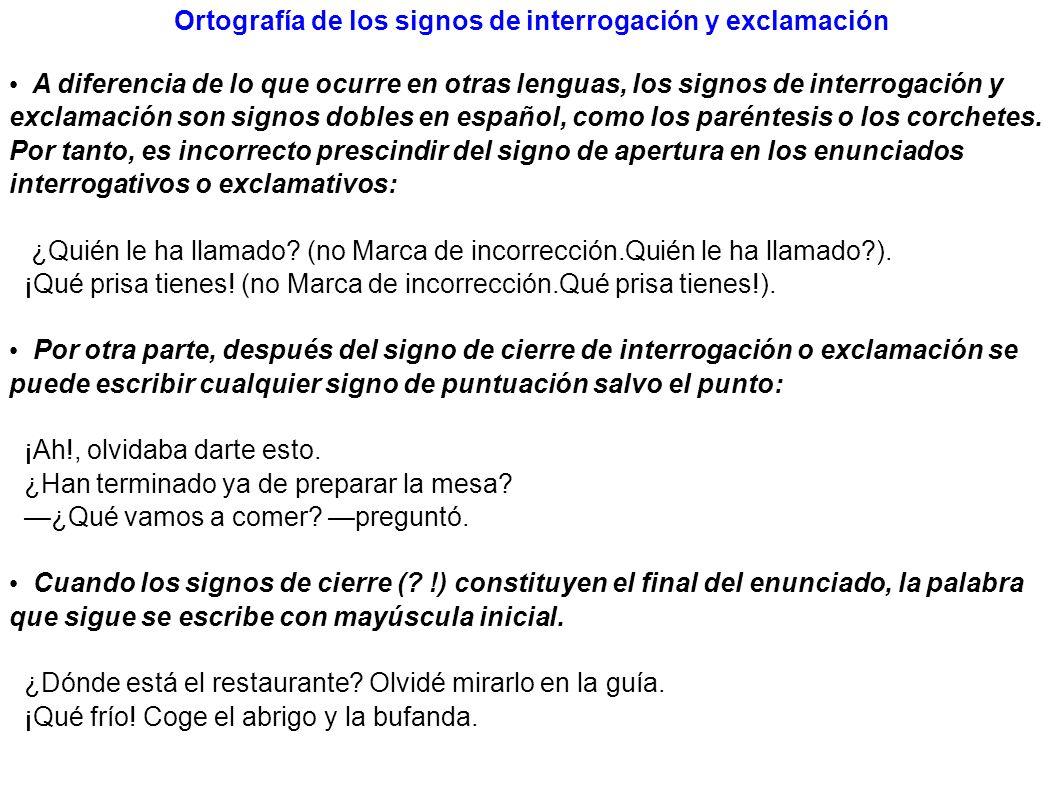Ortografía de los signos de interrogación y exclamación A diferencia de lo que ocurre en otras lenguas, los signos de interrogación y exclamación son
