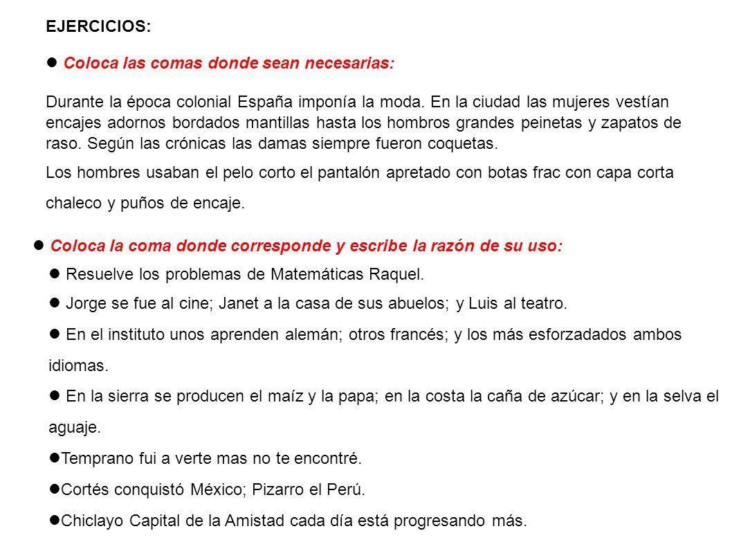 EJERCICIOS: Coloca las comas donde sean necesarias: Durante la época colonial España imponía la moda. En la ciudad las mujeres vestían encajes adornos
