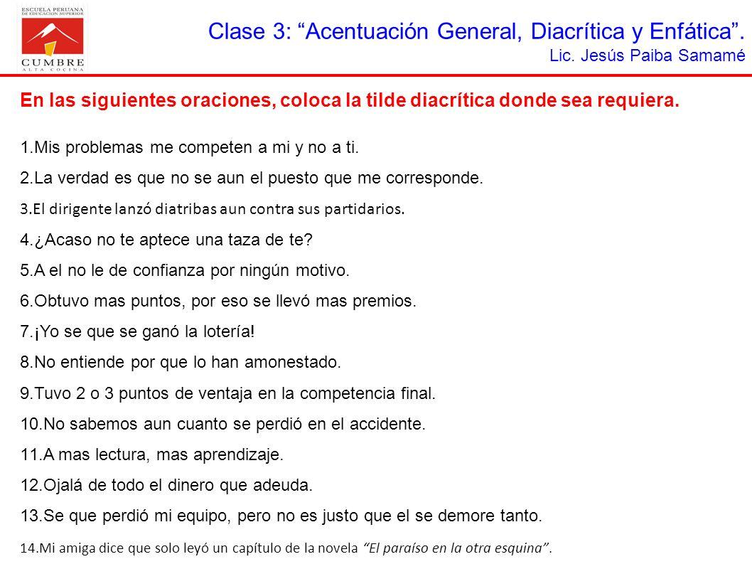 Clase 3: Acentuación General, Diacrítica y Enfática. Lic. Jesús Paiba Samamé En las siguientes oraciones, coloca la tilde diacrítica donde sea requier