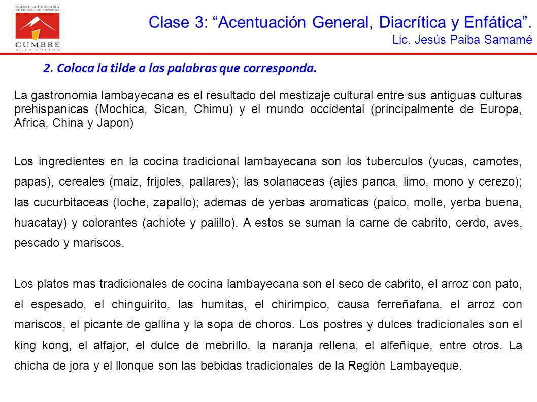 Clase 3: Acentuación General, Diacrítica y Enfática. Lic. Jesús Paiba Samamé 2. Coloca la tilde a las palabras que corresponda. La gastronomia lambaye