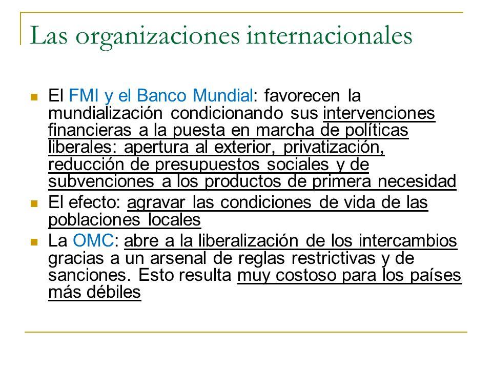 Las organizaciones internacionales El FMI y el Banco Mundial: favorecen la mundialización condicionando sus intervenciones financieras a la puesta en