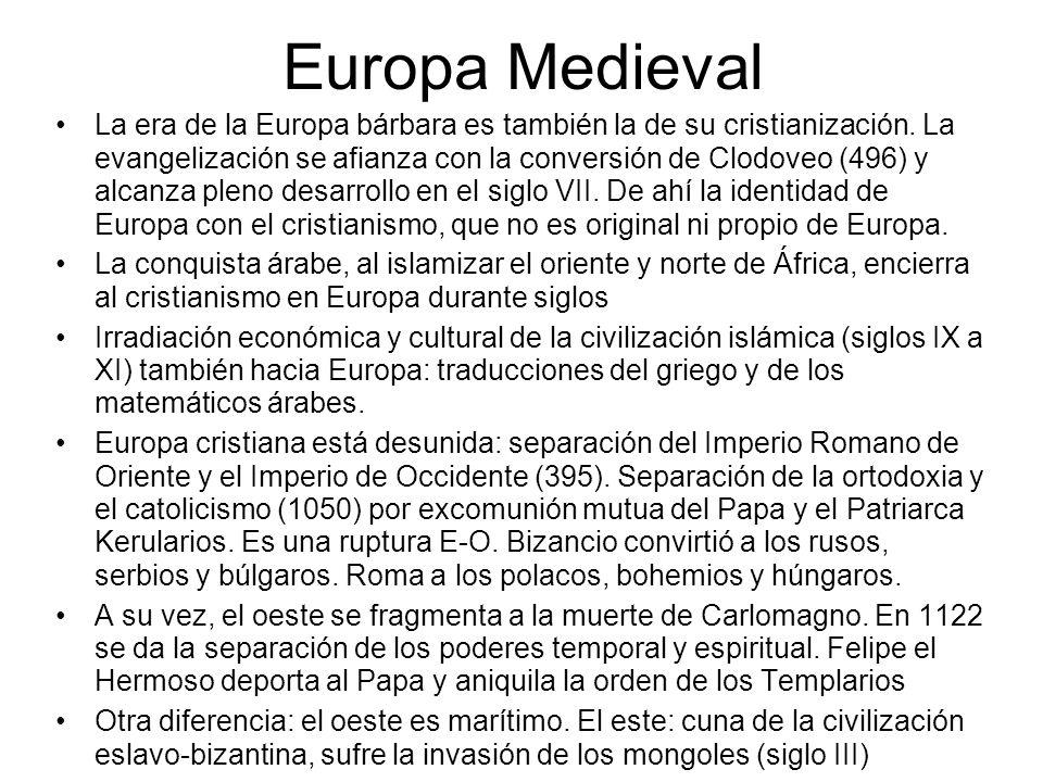 Europa Medieval La era de la Europa bárbara es también la de su cristianización. La evangelización se afianza con la conversión de Clodoveo (496) y al
