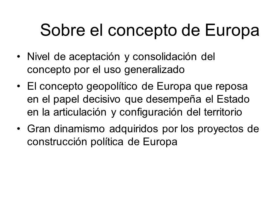 Sobre el concepto de Europa Nivel de aceptación y consolidación del concepto por el uso generalizado El concepto geopolítico de Europa que reposa en e