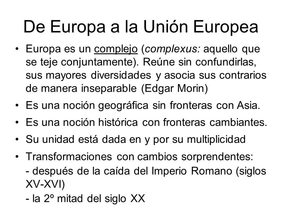 De Europa a la Unión Europea Europa es un complejo (complexus: aquello que se teje conjuntamente). Reúne sin confundirlas, sus mayores diversidades y