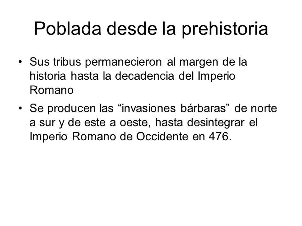 Poblada desde la prehistoria Sus tribus permanecieron al margen de la historia hasta la decadencia del Imperio Romano Se producen las invasiones bárba