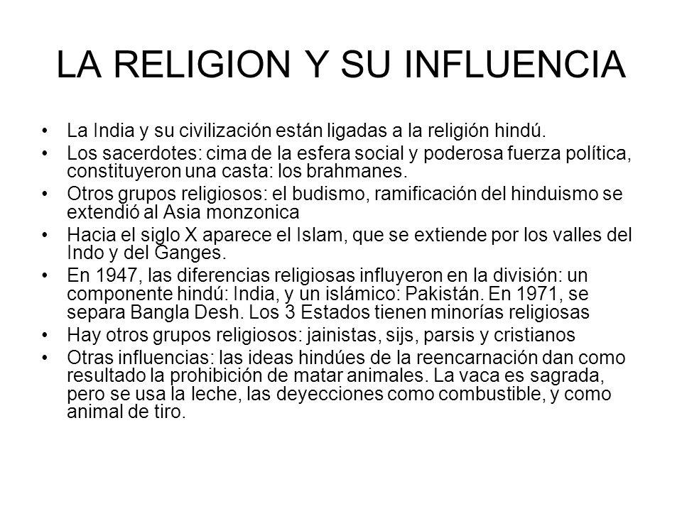 LA RELIGION Y SU INFLUENCIA La India y su civilización están ligadas a la religión hindú. Los sacerdotes: cima de la esfera social y poderosa fuerza p
