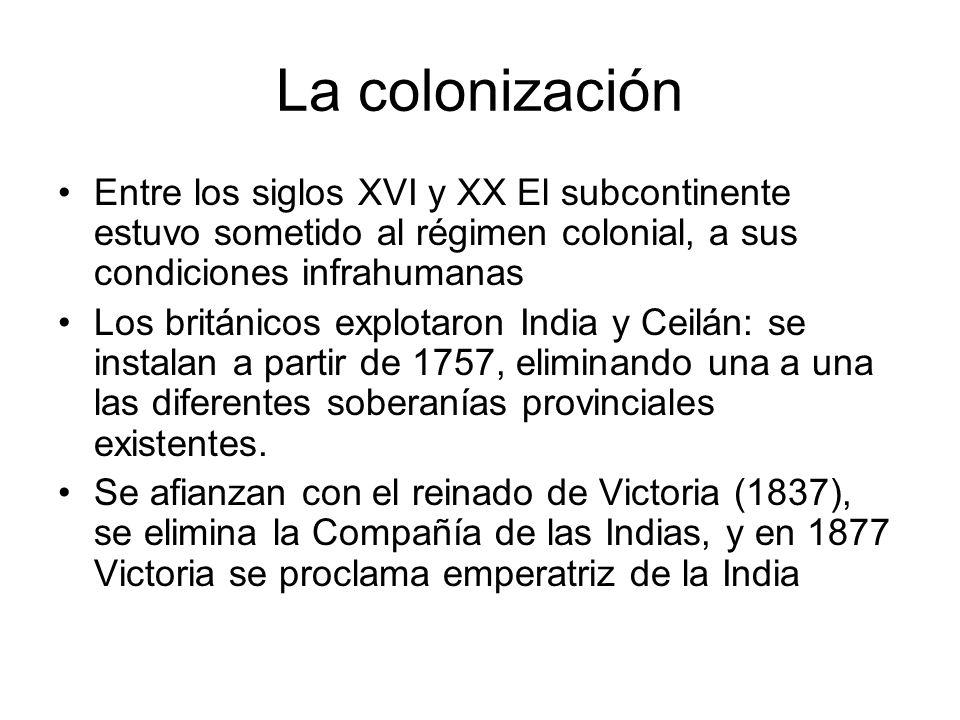 La colonización Entre los siglos XVI y XX El subcontinente estuvo sometido al régimen colonial, a sus condiciones infrahumanas Los británicos explotar