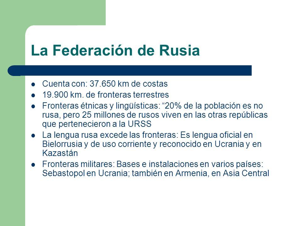 La Federación de Rusia Cuenta con: 37.650 km de costas 19.900 km. de fronteras terrestres Fronteras étnicas y lingüísticas: 20% de la población es no