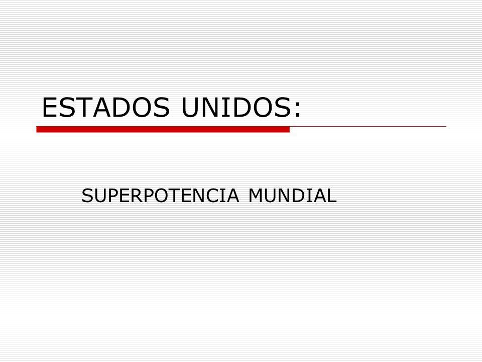 ESTADOS UNIDOS: SUPERPOTENCIA MUNDIAL