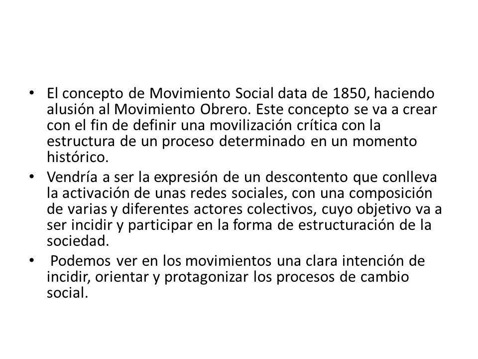 El concepto de Movimiento Social data de 1850, haciendo alusión al Movimiento Obrero. Este concepto se va a crear con el fin de definir una movilizaci