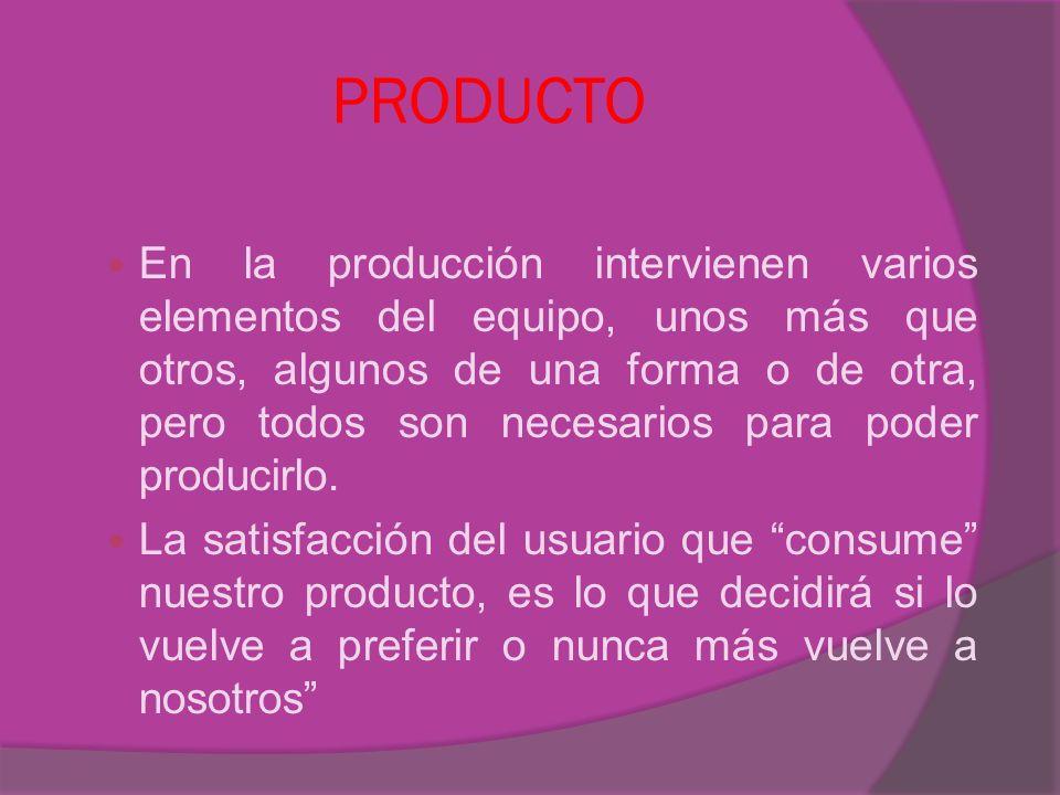 En la producción intervienen varios elementos del equipo, unos más que otros, algunos de una forma o de otra, pero todos son necesarios para poder pro