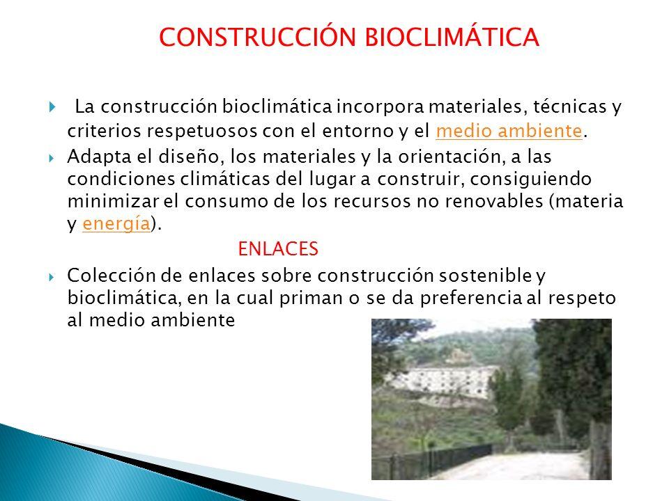 CONSTRUCCIÓN BIOCLIMÁTICA La construcción bioclimática incorpora materiales, técnicas y criterios respetuosos con el entorno y el medio ambiente.medio