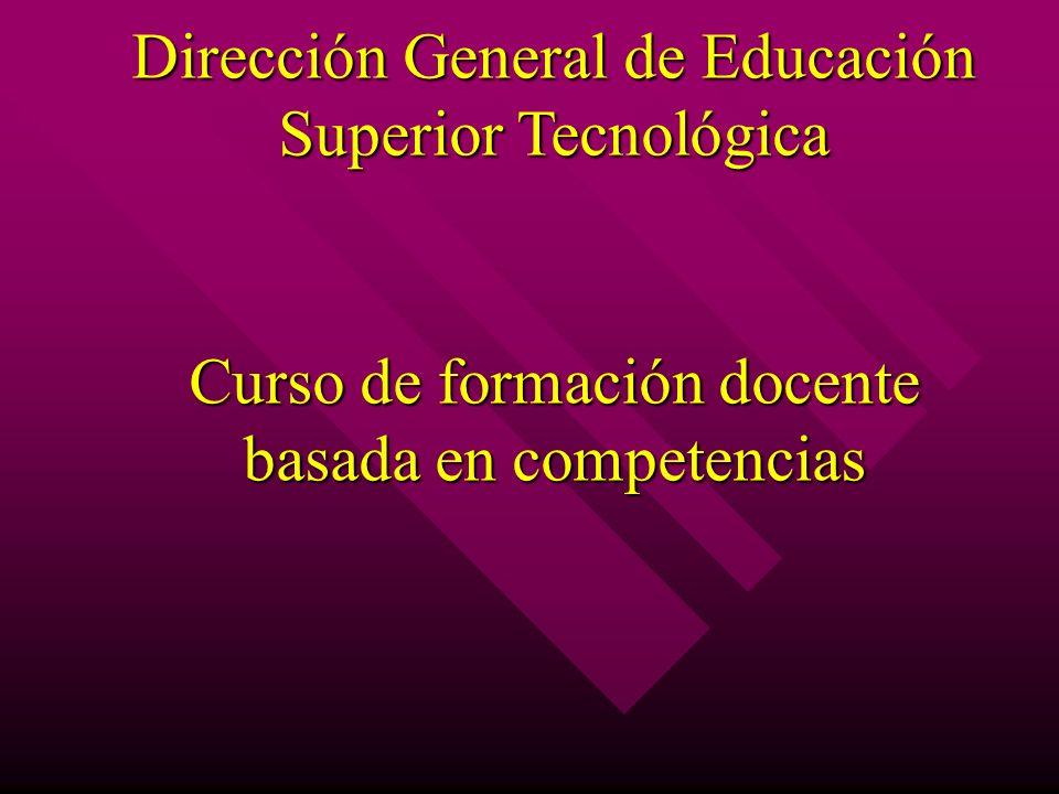 Curso de formación docente basada en competencias Dirección General de Educación Superior Tecnológica